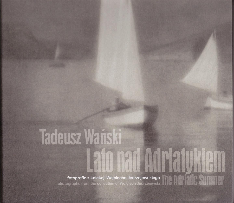 Tadeusz Wański, Lato nad Adriatykiem. Fotografie z kolekcji Wojciecha Jędrzejewskiego
